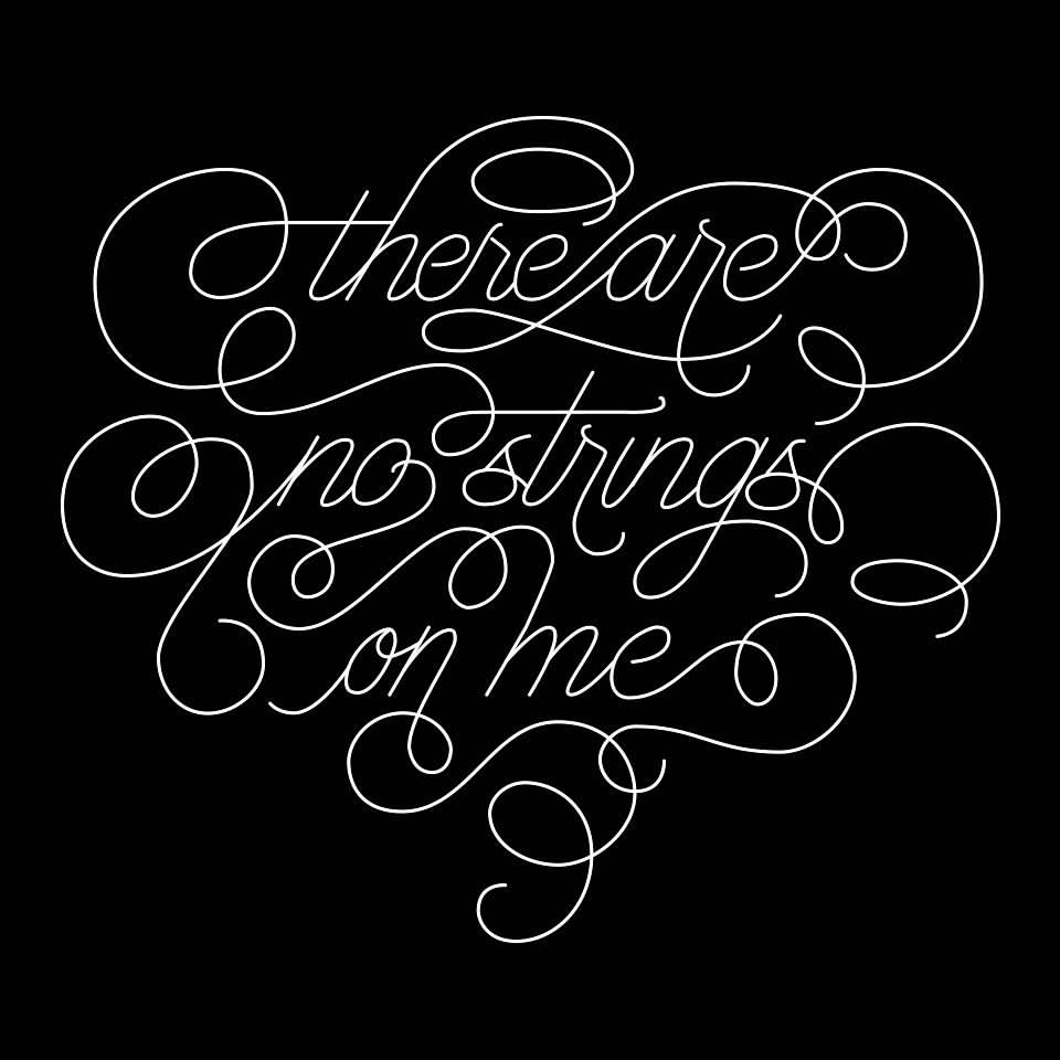 "Digitized monoline calligraphy with swashes linking the words together, reading ""there are no strings on me."""