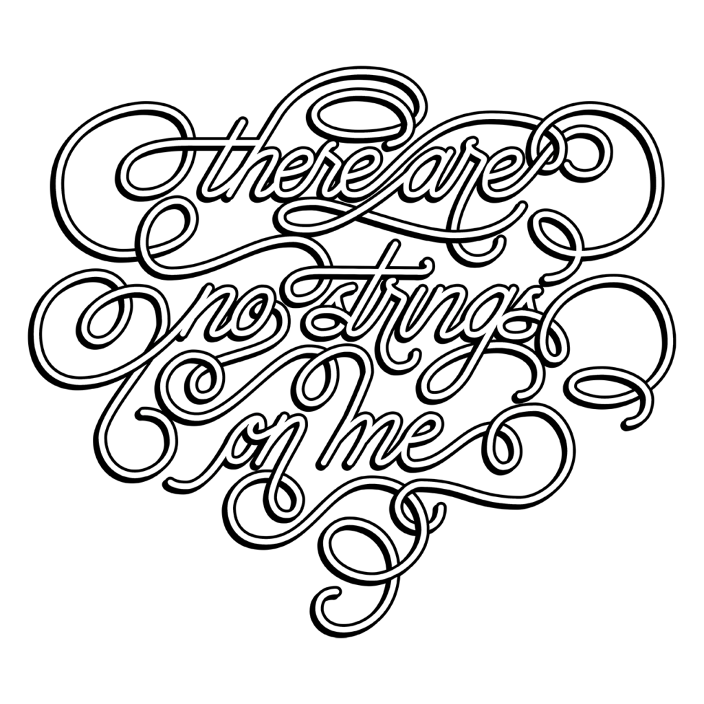 "Digitized and shaded calligraphy with swashes linking the words together, reading ""there are no strings on me."""