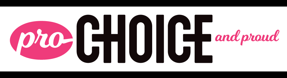 "The text reads ""Pro-Choice and Proud."" The design is a pink oval with the word ""pro'"" in white over the pink background, leading into the word ""choice"" in black all-caps on a white background, followed by ""and proud"" in the same script as ""pro-."""